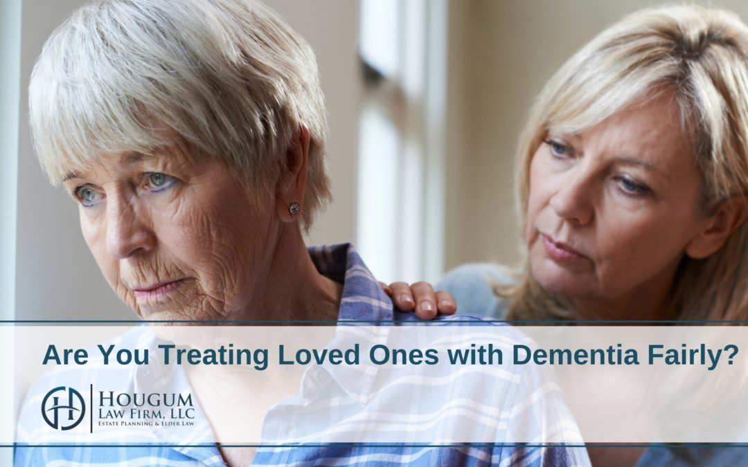 Are You Treating Loved Ones with Dementia Fairly?