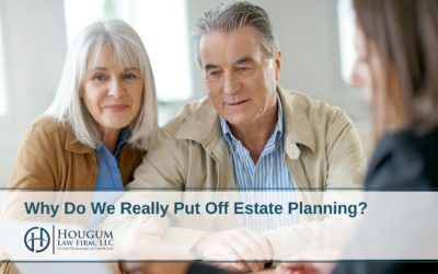 Why Do We Really Put Off Estate Planning?