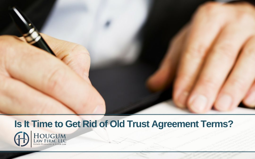 Is It Time To Get Rid Of Old Trust Agreement Terms