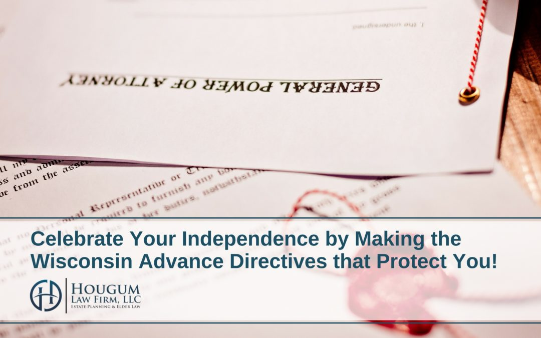 Celebrate Your Independence by Making the Wisconsin Advance Directives that Protect You!