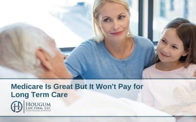 Medicare Is Great But It Won't Pay for Long Term Care