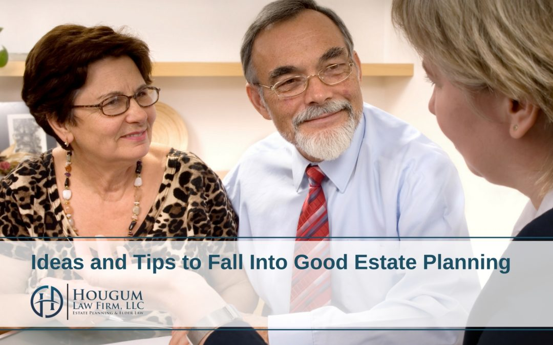 Ideas and Tips to Fall Into Good Estate Planning