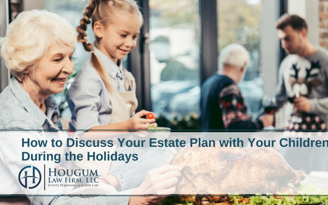 How to Discuss Your Estate Plan with Your Children During the Holidays