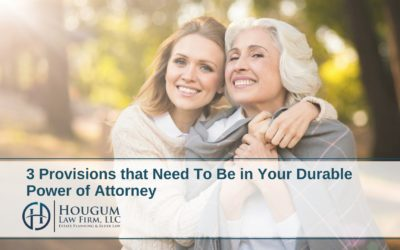 3 Provisions that Need To Be in Your Durable Power of Attorney