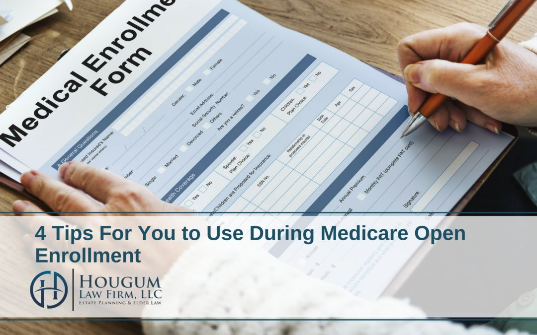 4 Tips For You to Use During Medicare Open Enrollment