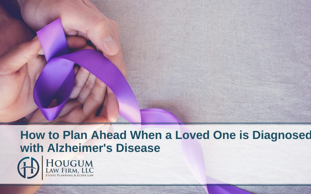 How to Plan Ahead When a Loved One is Diagnosed with Alzheimer's Disease