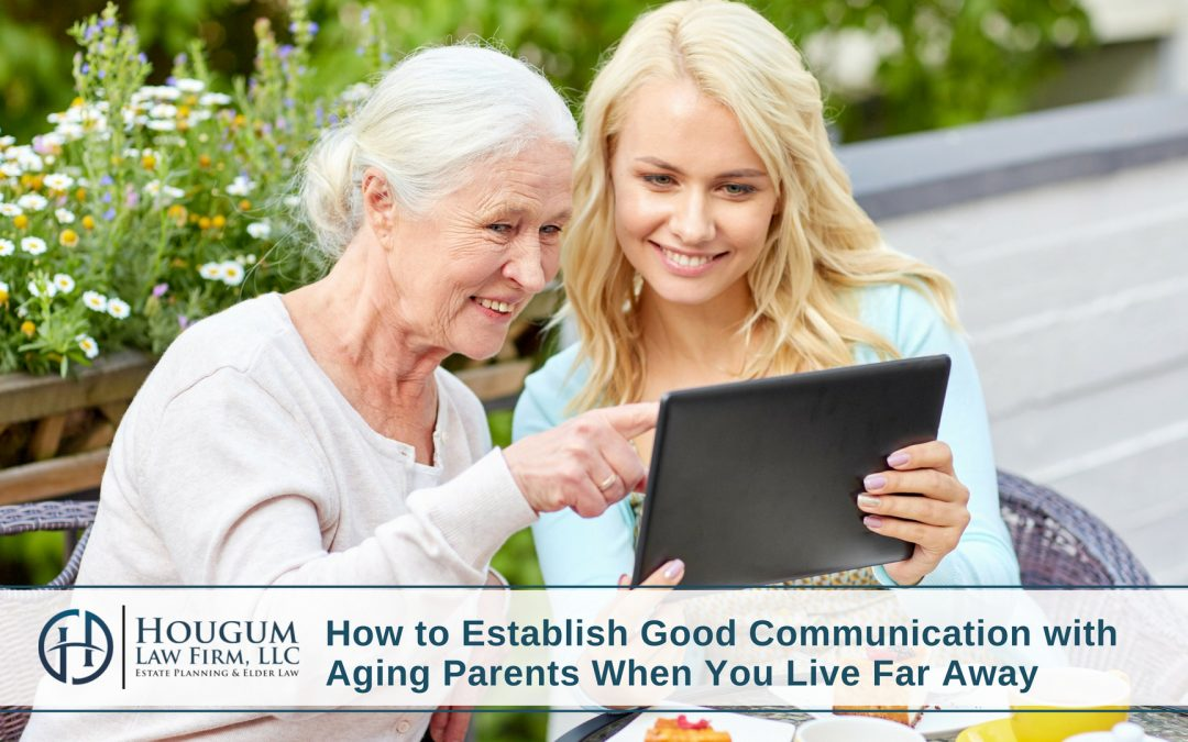 How to Establish Good Communication with Aging Parents When You Live Far Away