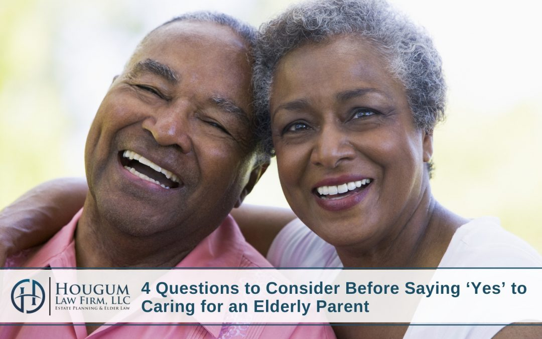 4 Questions to Consider Before Saying 'Yes' to Caring for an Elderly Parent