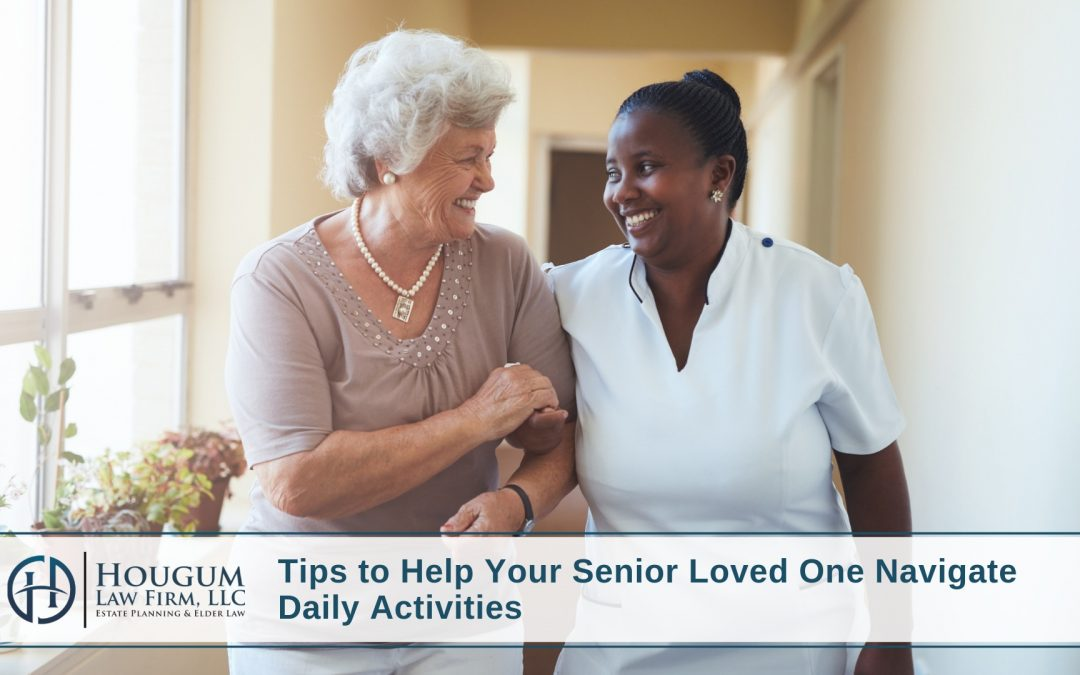 Tips to Help Your Senior Loved One Navigate Daily Activities