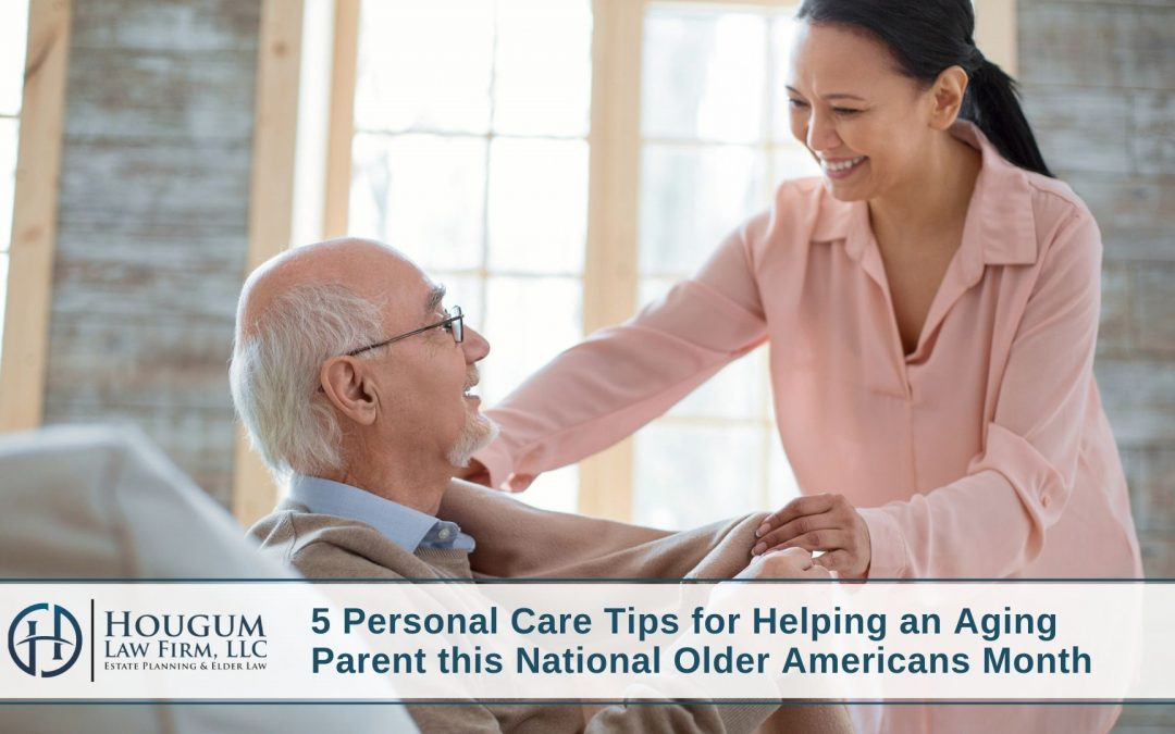5 Personal Care Tips for Helping an Aging Parent this National Older Americans Month