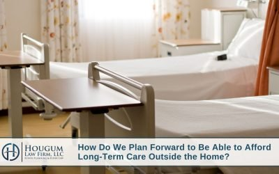 3 Ways You Can Plan Forward to Be Able to Afford Long-Term Care Outside the Home