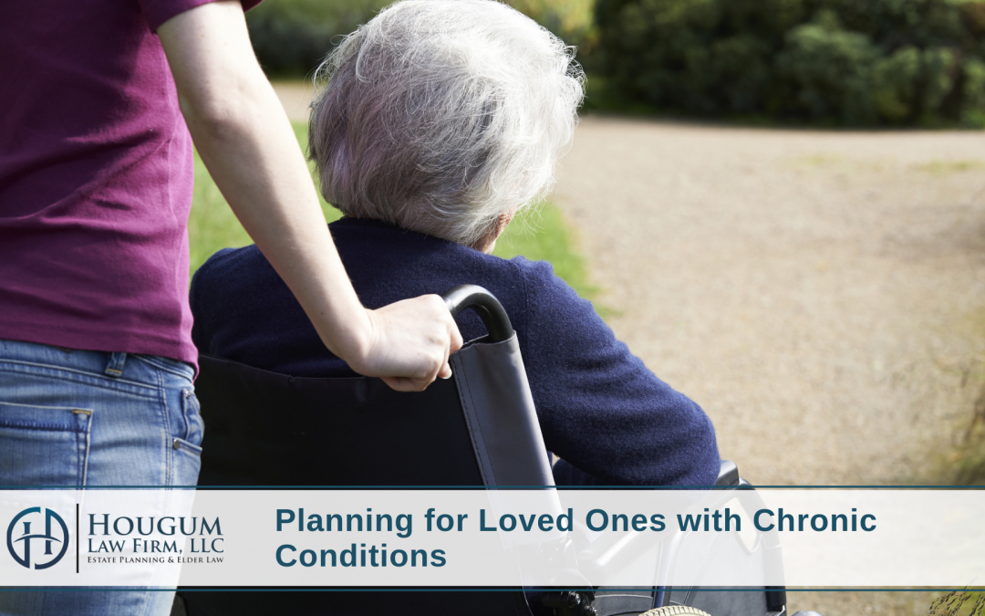 Tips to Consider When Planning For Loved Ones With Chronic Conditions