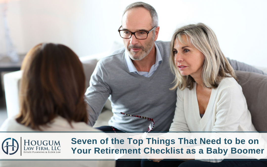 Seven of the Top Things That Need to be on Your Retirement Checklist as a Baby Boomer