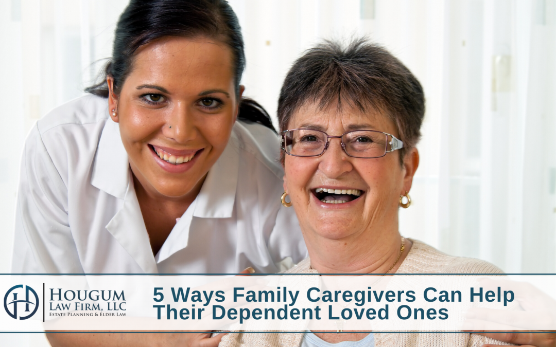5 Ways Family Caregivers Can Help Their Dependent Loved Ones