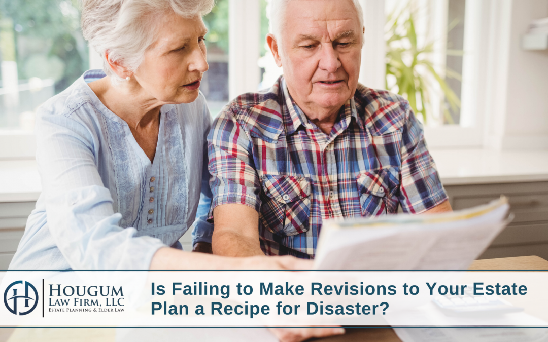 Is Failing to Make Revisions to Your Estate Plan a Recipe for Disaster?