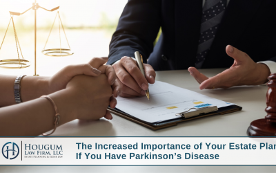 The Increased Importance of Your Estate Plan If You Have Parkinson's Disease