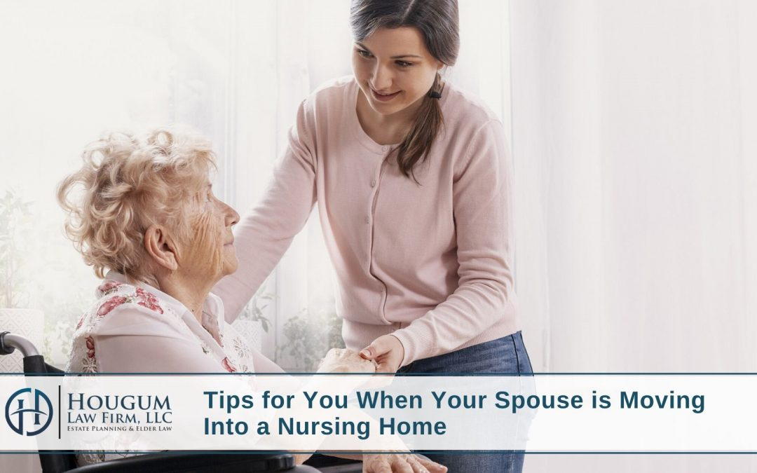 Tips for You When Your Spouse is Moving Into a Nursing Home