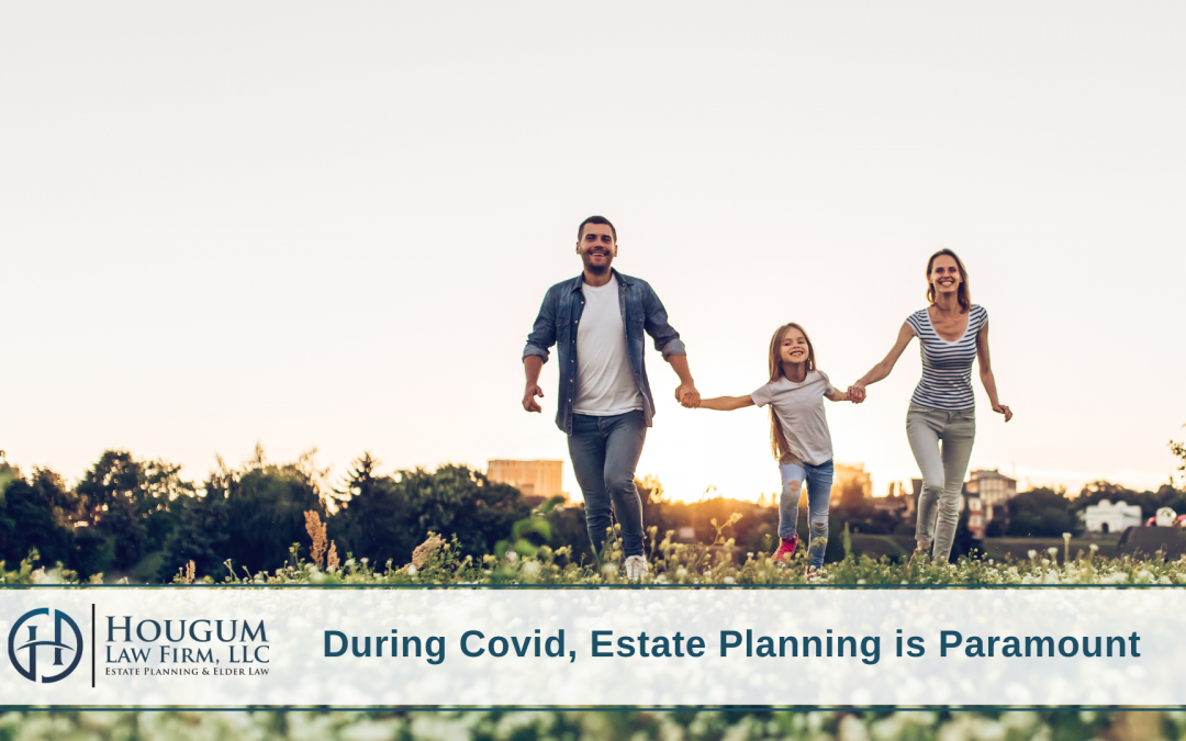 During Covid, Estate Planning is Paramount