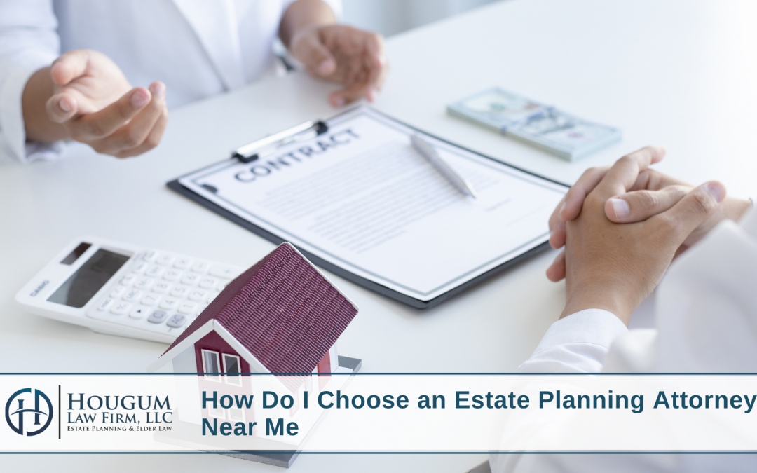 How Do I Choose an Estate Planning Attorney Near Me?