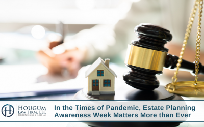 In the Times of Pandemic, Estate Planning Awareness Week Matters More than Ever